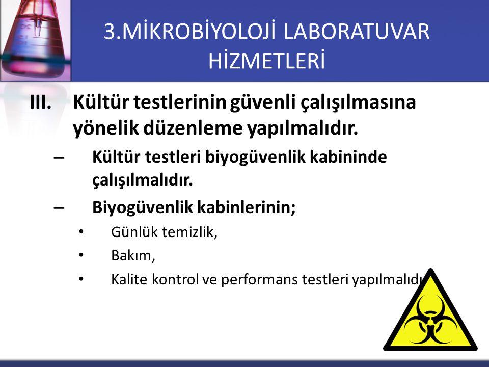 III.Kültür testlerinin güvenli çalışılmasına yönelik düzenleme yapılmalıdır. – Kültür testleri biyogüvenlik kabininde çalışılmalıdır. – Biyogüvenlik k