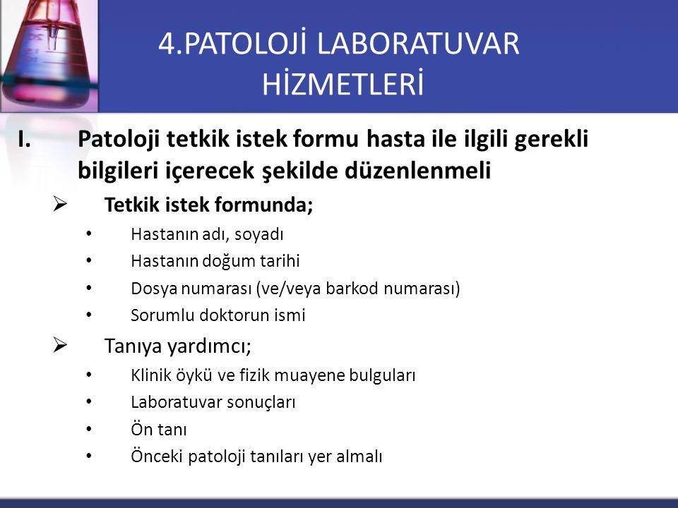 4.PATOLOJİ LABORATUVAR HİZMETLERİ I.Patoloji tetkik istek formu hasta ile ilgili gerekli bilgileri içerecek şekilde düzenlenmeli  Tetkik istek formun