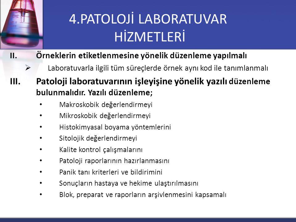 II.Örneklerin etiketlenmesine yönelik düzenleme yapılmalı  Laboratuvarla ilgili tüm süreçlerde örnek aynı kod ile tanımlanmalı III.Patoloji laboratuv