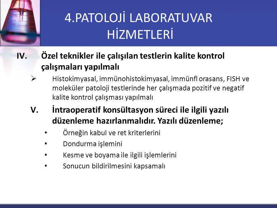 IV.Özel teknikler ile çalışılan testlerin kalite kontrol çalışmaları yapılmalı  Histokimyasal, immünohistokimyasal, immünfl orasans, FISH ve moleküle
