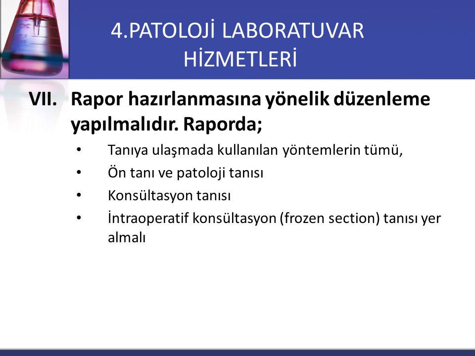 VII.Rapor hazırlanmasına yönelik düzenleme yapılmalıdır. Raporda; Tanıya ulaşmada kullanılan yöntemlerin tümü, Ön tanı ve patoloji tanısı Konsültasyon