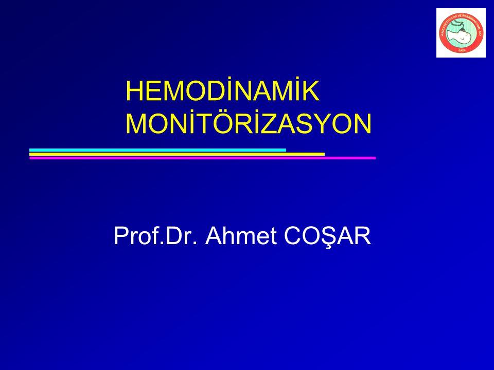 HEMODİNAMİK MONİTÖRİZASYON Prof.Dr. Ahmet COŞAR