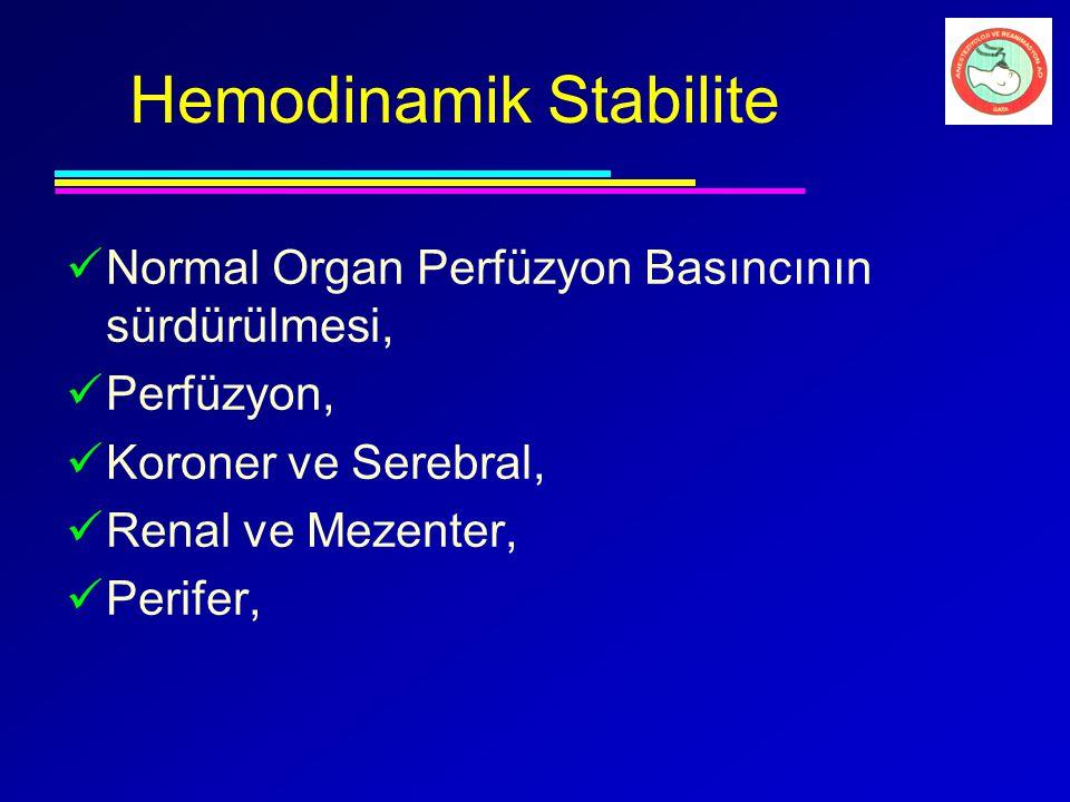 Hemodinamik Stabilite Normal Organ Perfüzyon Basıncının sürdürülmesi, Perfüzyon, Koroner ve Serebral, Renal ve Mezenter, Perifer,
