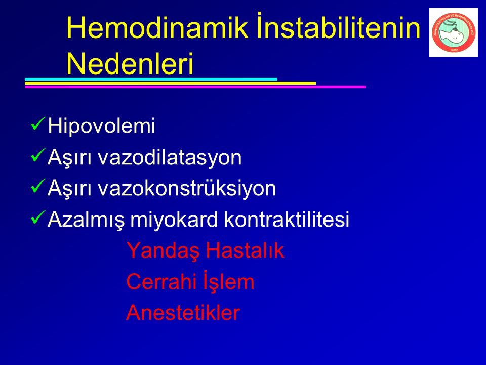 Hemodinamik İnstabilitenin Nedenleri Hipovolemi Aşırı vazodilatasyon Aşırı vazokonstrüksiyon Azalmış miyokard kontraktilitesi Yandaş Hastalık Cerrahi