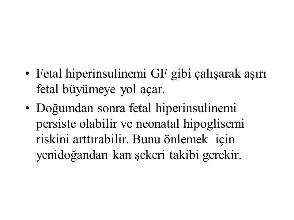 Fetal hiperinsulinemi GF gibi çalışarak aşırı fetal büyümeye yol açar. Doğumdan sonra fetal hiperinsulinemi persiste olabilir ve neonatal hipoglisemi