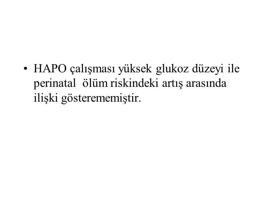 HAPO çalışması yüksek glukoz düzeyi ile perinatal ölüm riskindeki artış arasında ilişki gösterememiştir.