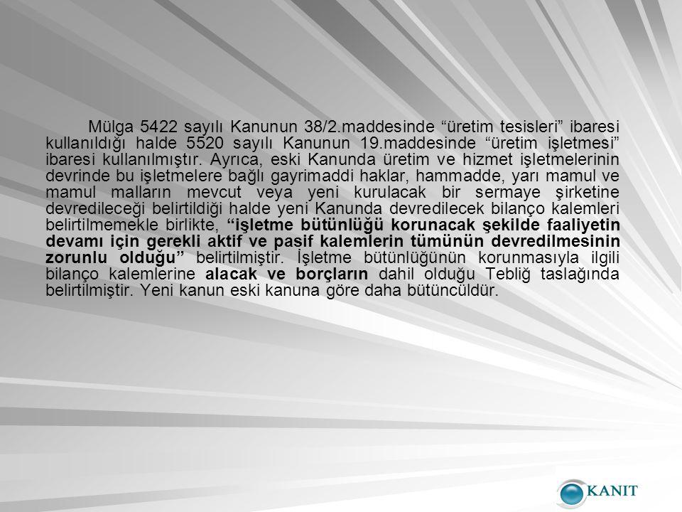 Mülga 5422 sayılı Kanunun 38/2.maddesinde üretim tesisleri ibaresi kullanıldığı halde 5520 sayılı Kanunun 19.maddesinde üretim işletmesi ibaresi kullanılmıştır.