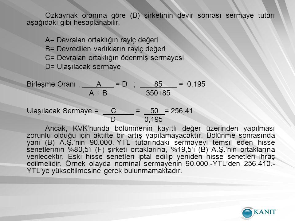 Özkaynak oranına göre (B) şirketinin devir sonrası sermaye tutarı aşağıdaki gibi hesaplanabilir.
