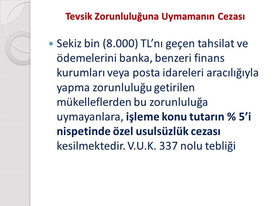 Tevsik Zorunluluğuna Uymamanın Cezası Sekiz bin (8.000) TL'nı geçen tahsilat ve ödemelerini banka, benzeri finans kurumları veya posta idareleri aracı