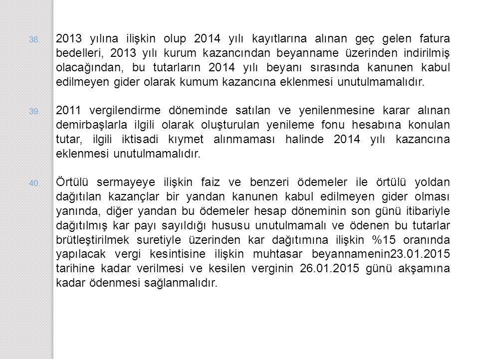 38. 2013 yılına ilişkin olup 2014 yılı kayıtlarına alınan geç gelen fatura bedelleri, 2013 yılı kurum kazancından beyanname üzerinden indirilmiş olaca
