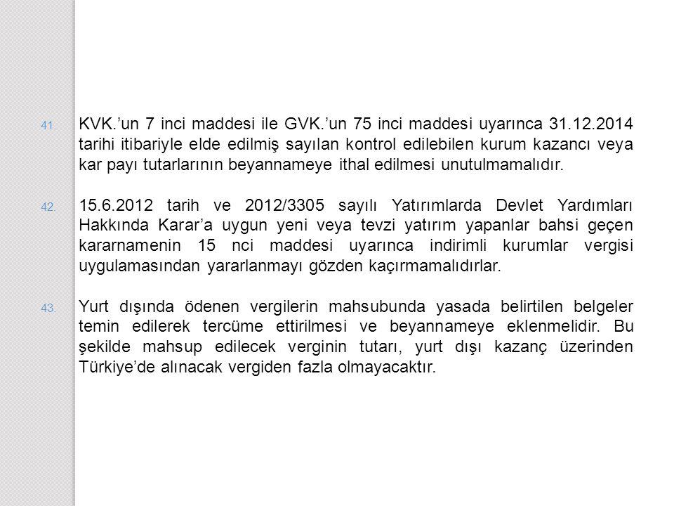 41. KVK.'un 7 inci maddesi ile GVK.'un 75 inci maddesi uyarınca 31.12.2014 tarihi itibariyle elde edilmiş sayılan kontrol edilebilen kurum kazancı vey