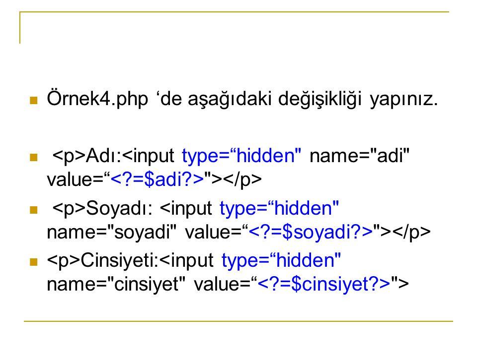 Örnek4.php 'de aşağıdaki değişikliği yapınız. Adı: > Soyadı: > Cinsiyeti: >