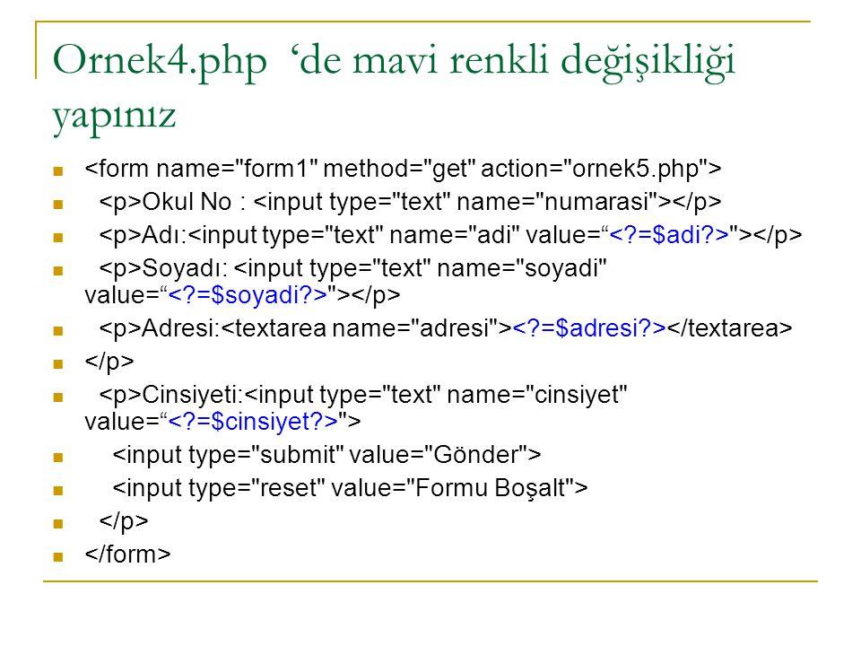 Ornek4.php 'de mavi renkli değişikliği yapınız Okul No : Adı: > Soyadı: > Adresi: Cinsiyeti: >