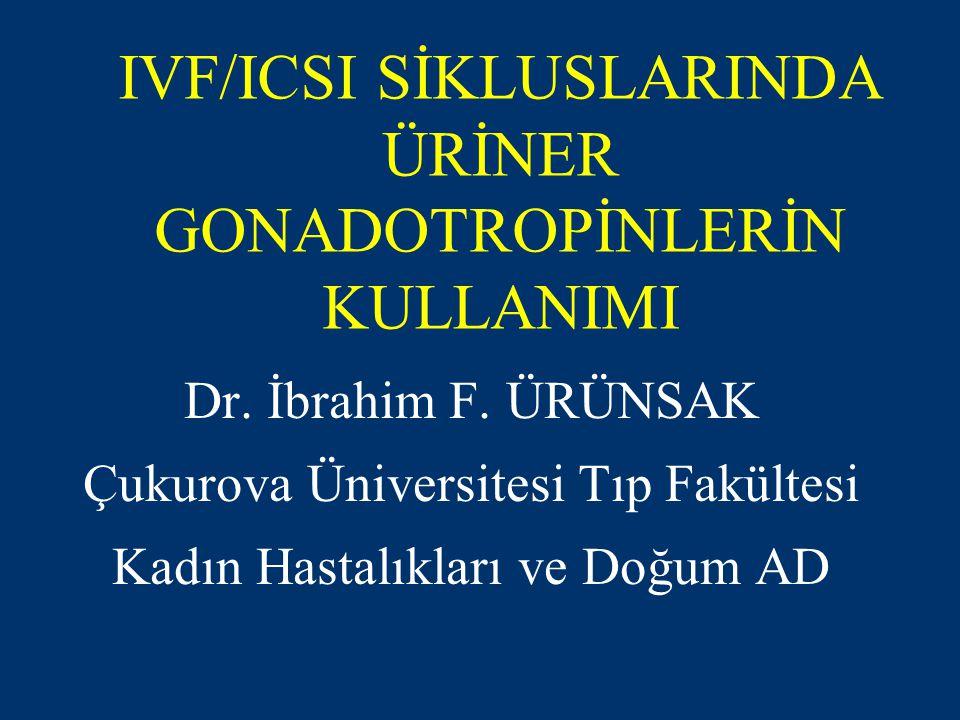 IVF/ICSI SİKLUSLARINDA ÜRİNER GONADOTROPİNLERİN KULLANIMI Dr.