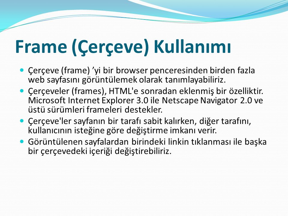 Çerçeveler Örnek: <IFRAME src= http:\\www.firat.edu.tr align= center height= 300 width= 400 frameborder= 1 scrolling= yes >