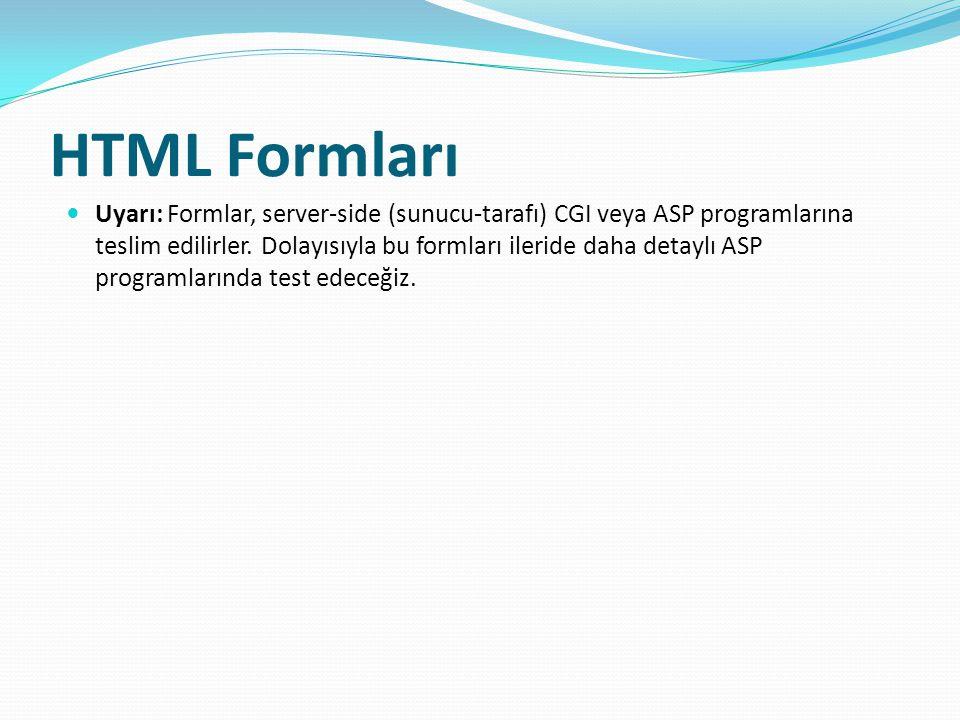 Uyarı: Formlar, server-side (sunucu-tarafı) CGI veya ASP programlarına teslim edilirler.