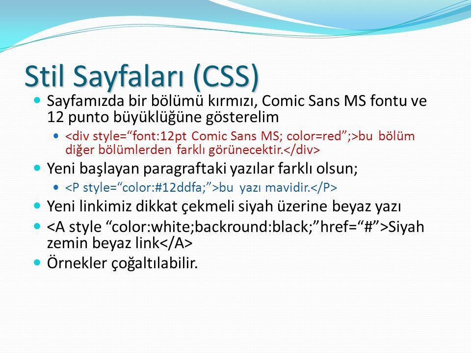 Stil Sayfaları (CSS) Sayfamızda bir bölümü kırmızı, Comic Sans MS fontu ve 12 punto büyüklüğüne gösterelim bu bölüm diğer bölümlerden farklı görünecektir.