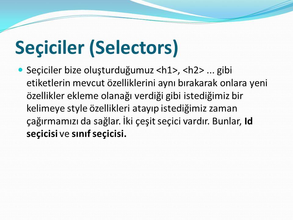 Seçiciler (Selectors) Seçiciler bize oluşturduğumuz,...