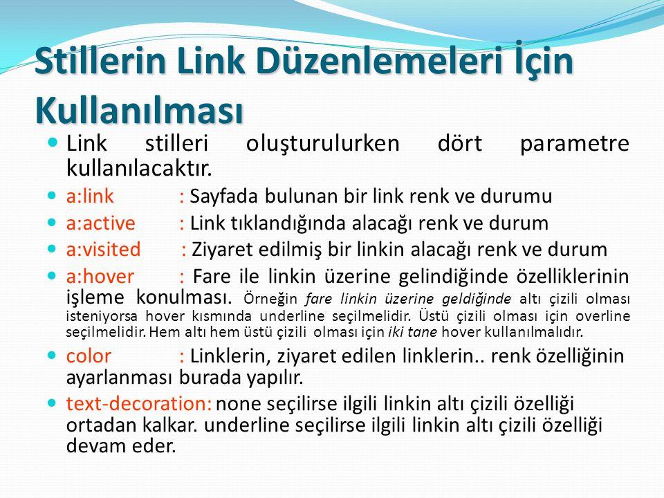 Stillerin Link Düzenlemeleri İçin Kullanılması Link stilleri oluşturulurken dört parametre kullanılacaktır.