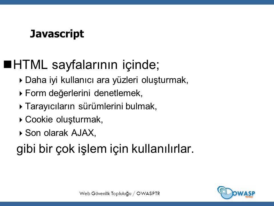 12 Javascript HTML sayfalarının içinde;  Daha iyi kullanıcı ara yüzleri oluşturmak,  Form değerlerini denetlemek,  Tarayıcıların sürümlerini bulmak,  Cookie oluşturmak,  Son olarak AJAX, gibi bir çok işlem için kullanılırlar.