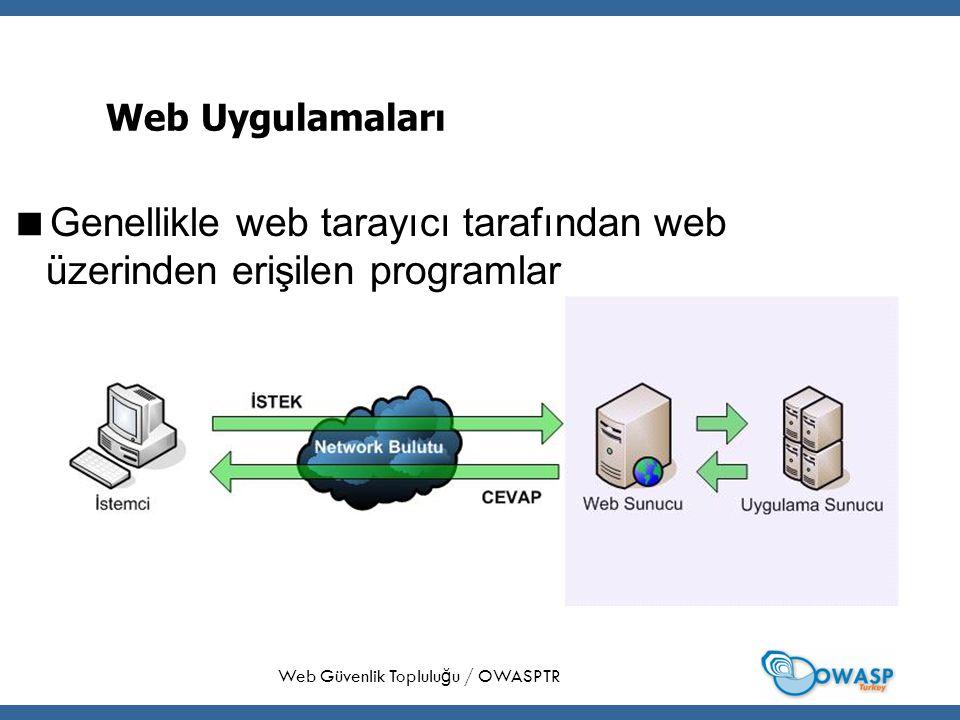 31 Web Uygulamaları  Genellikle web tarayıcı tarafından web üzerinden erişilen programlar Web Güvenlik Toplulu ğ u / OWASPTR