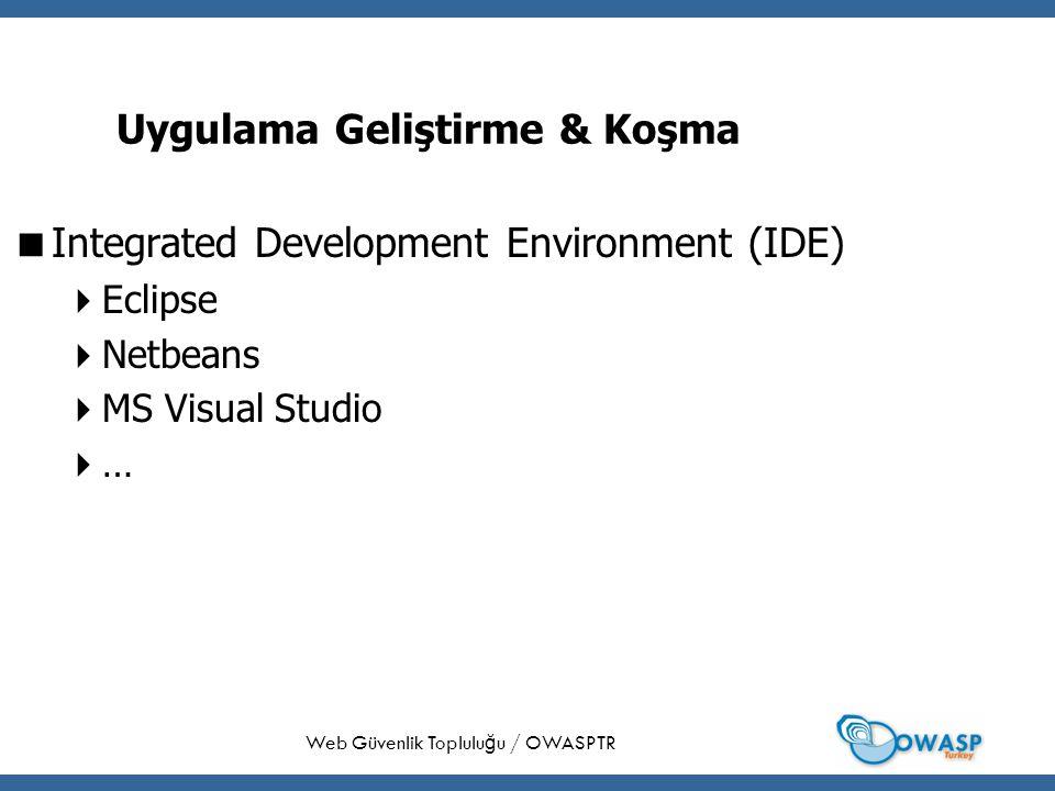 33 Uygulama Geliştirme & Koşma  Integrated Development Environment (IDE)  Eclipse  Netbeans  MS Visual Studio  … Web Güvenlik Toplulu ğ u / OWASPTR