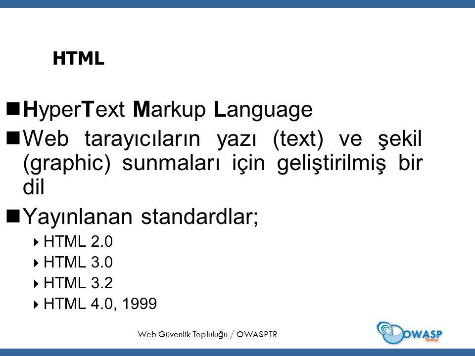 7 HTML HyperText Markup Language Web tarayıcıların yazı (text) ve şekil (graphic) sunmaları için geliştirilmiş bir dil Yayınlanan standardlar;  HTML 2.0  HTML 3.0  HTML 3.2  HTML 4.0, 1999 Web Güvenlik Toplulu ğ u / OWASPTR