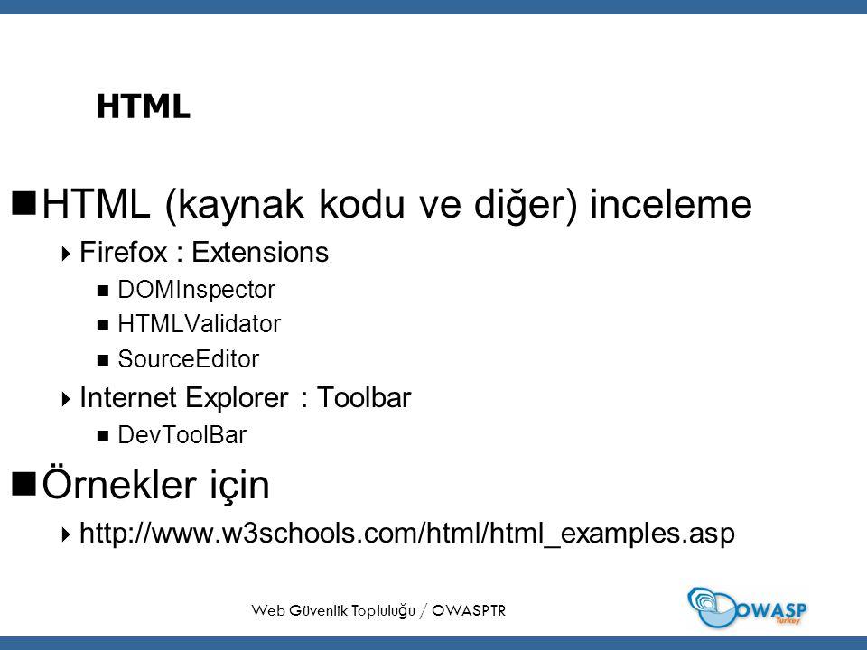 9 HTML HTML (kaynak kodu ve diğer) inceleme  Firefox : Extensions DOMInspector HTMLValidator SourceEditor  Internet Explorer : Toolbar DevToolBar Örnekler için  http://www.w3schools.com/html/html_examples.asp Web Güvenlik Toplulu ğ u / OWASPTR