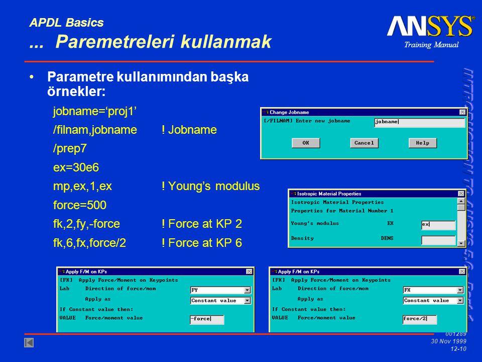 Training Manual 001289 30 Nov 1999 12-10 APDL Basics... Paremetreleri kullanmak Parametre kullanımından başka örnekler: jobname='proj1' /filnam,jobnam