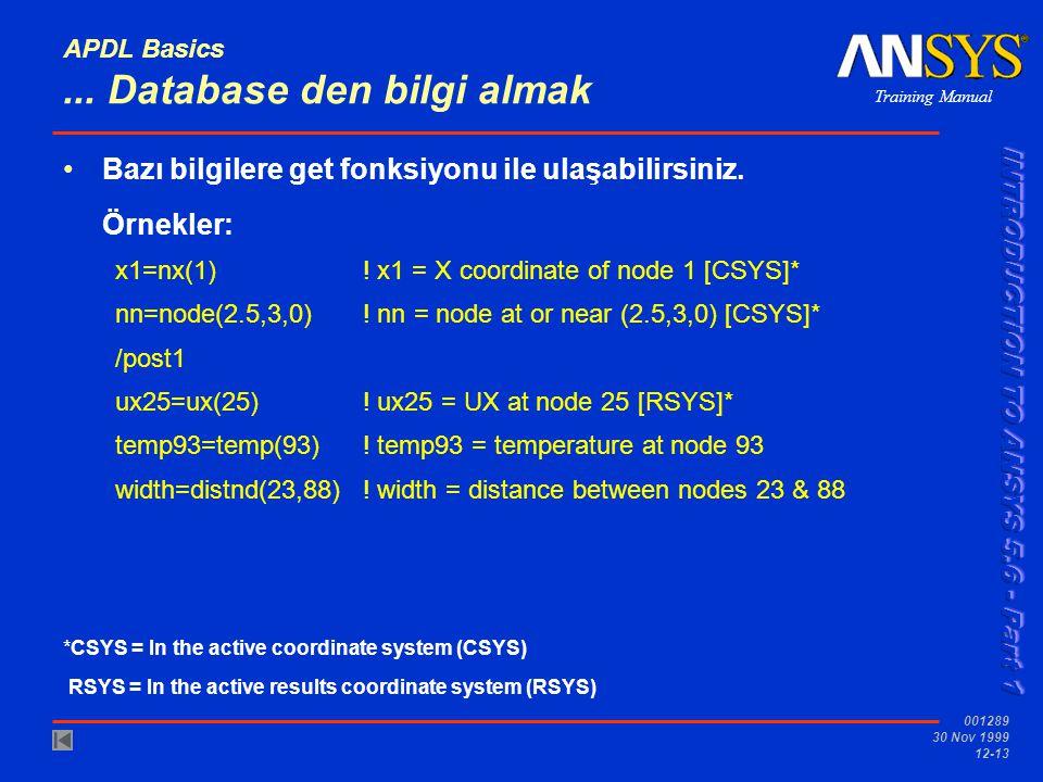 Training Manual 001289 30 Nov 1999 12-13 APDL Basics... Database den bilgi almak Bazı bilgilere get fonksiyonu ile ulaşabilirsiniz. Örnekler: x1=nx(1)