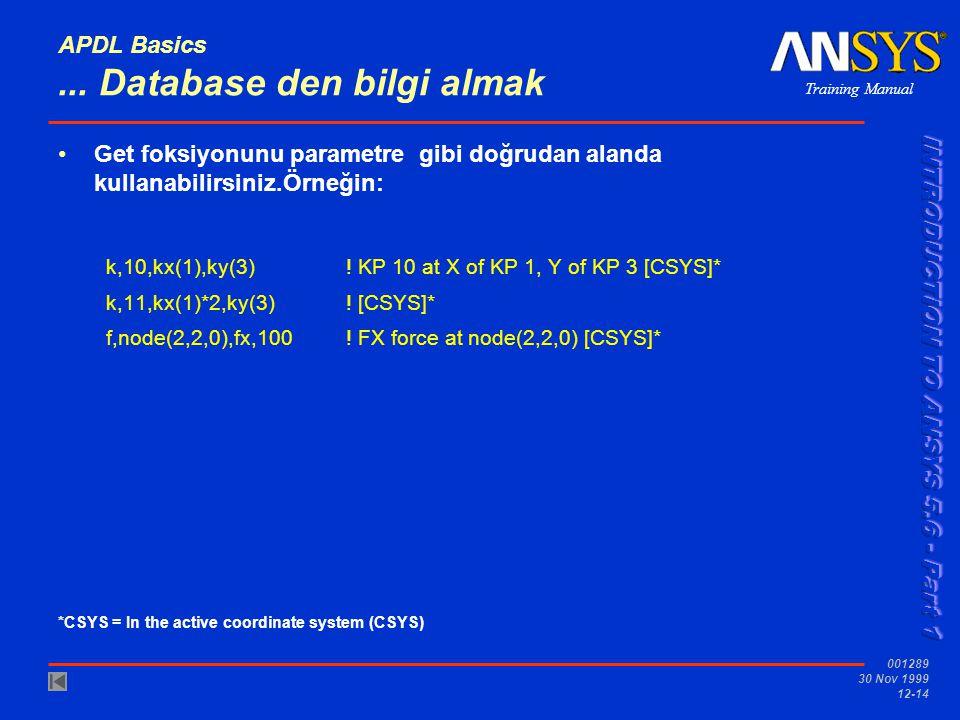 Training Manual 001289 30 Nov 1999 12-14 APDL Basics... Database den bilgi almak Get foksiyonunu parametre gibi doğrudan alanda kullanabilirsiniz.Örne