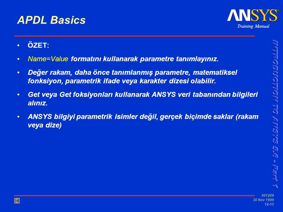 Training Manual 001289 30 Nov 1999 12-15 APDL Basics ÖZET: Name=Value formatını kullanarak parametre tanımlayınız. Değer rakam, daha önce tanımlanmış