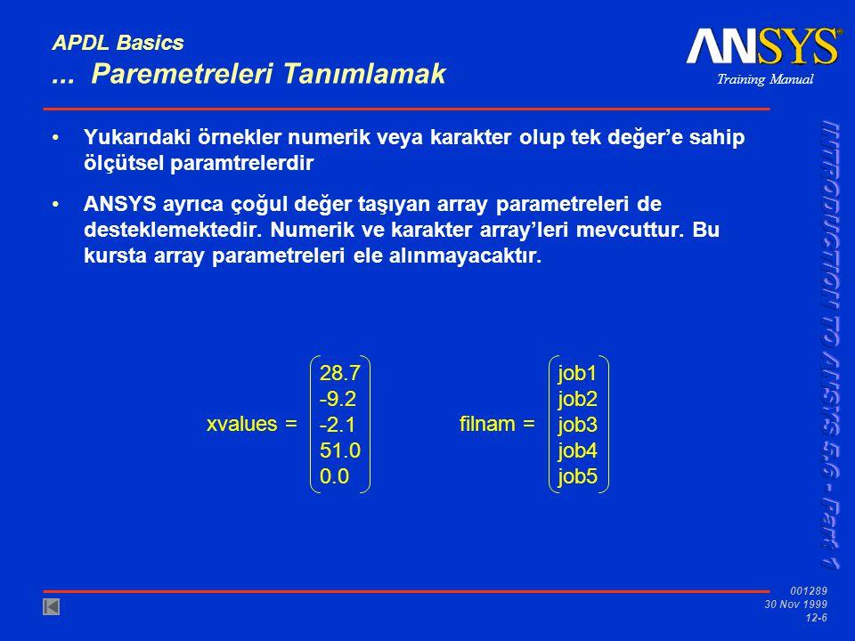 Training Manual 001289 30 Nov 1999 12-6 APDL Basics... Paremetreleri Tanımlamak Yukarıdaki örnekler numerik veya karakter olup tek değer'e sahip ölçüt