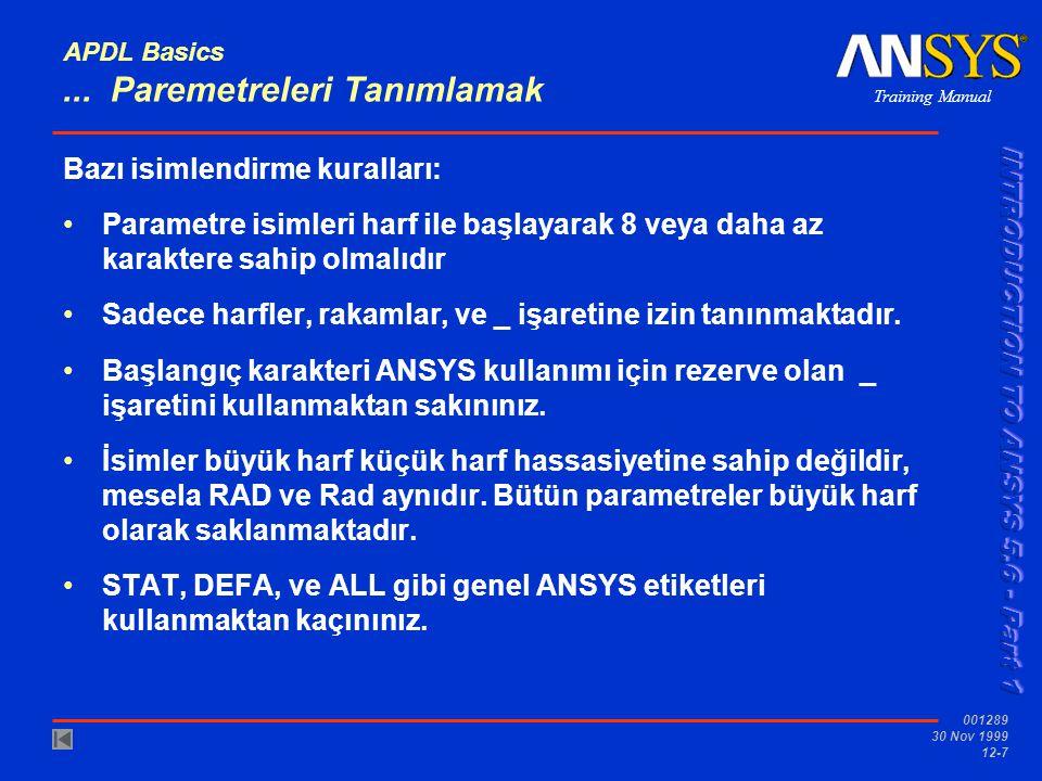 Training Manual 001289 30 Nov 1999 12-7 APDL Basics... Paremetreleri Tanımlamak Bazı isimlendirme kuralları: Parametre isimleri harf ile başlayarak 8