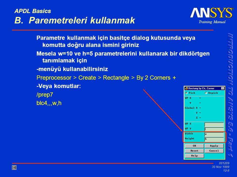 Training Manual 001289 30 Nov 1999 12-8 APDL Basics B. Paremetreleri kullanmak Parametre kullanmak için basitçe dialog kutusunda veya komutta doğru al