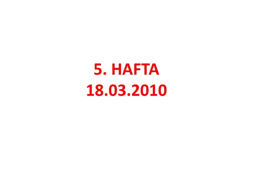 5. HAFTA 18.03.2010