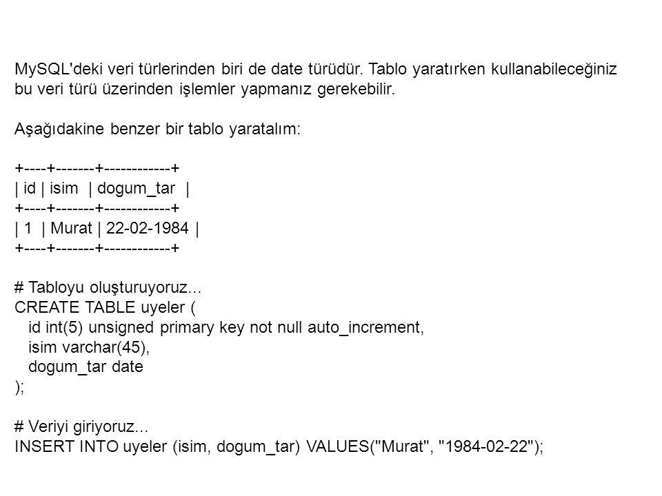 MySQL'deki veri türlerinden biri de date türüdür. Tablo yaratırken kullanabileceğiniz bu veri türü üzerinden işlemler yapmanız gerekebilir. Aşağıdakin