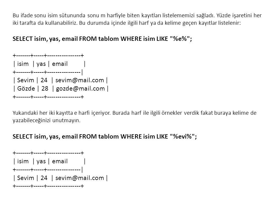 Bu ifade sonu isim sütununda sonu m harfiyle biten kayıtları listelememizi sağladı. Yüzde işaretini her iki tarafta da kullanabiliriz. Bu durumda için