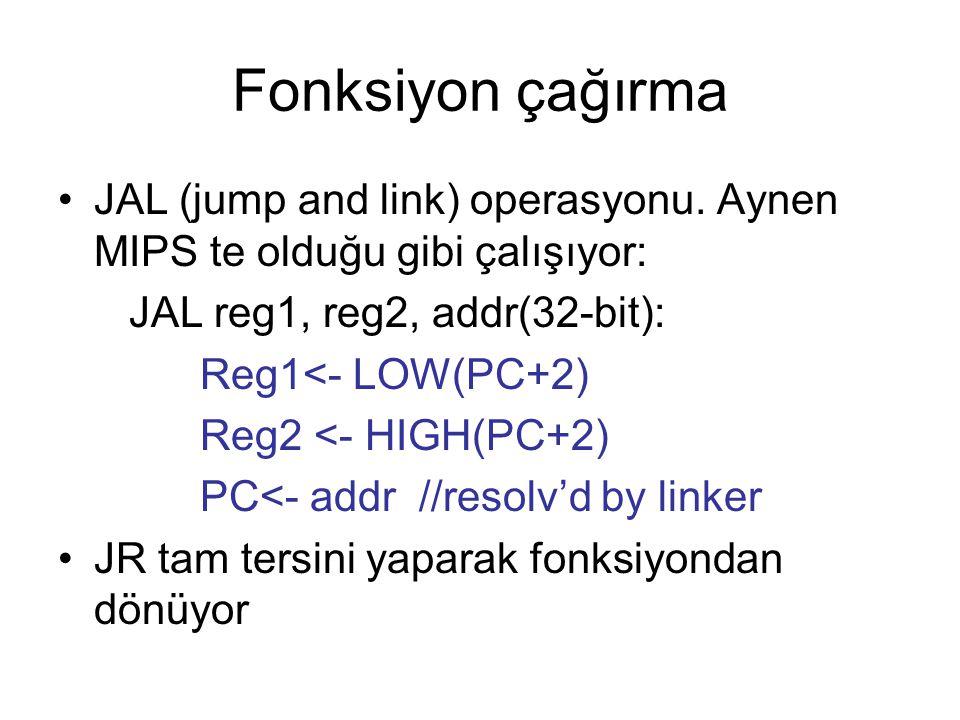 Fonksiyon çağırma JAL (jump and link) operasyonu. Aynen MIPS te olduğu gibi çalışıyor: JAL reg1, reg2, addr(32-bit): Reg1<- LOW(PC+2) Reg2 <- HIGH(PC+