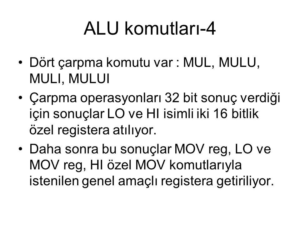 ALU komutları-4 Dört çarpma komutu var : MUL, MULU, MULI, MULUI Çarpma operasyonları 32 bit sonuç verdiği için sonuçlar LO ve HI isimli iki 16 bitlik