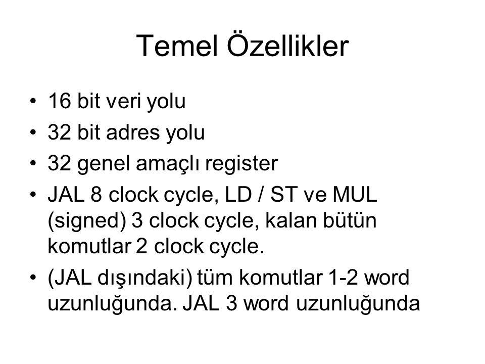 Temel Özellikler 16 bit veri yolu 32 bit adres yolu 32 genel amaçlı register JAL 8 clock cycle, LD / ST ve MUL (signed) 3 clock cycle, kalan bütün kom