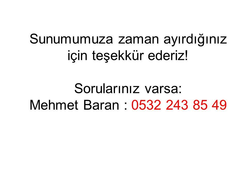 Sunumumuza zaman ayırdığınız için teşekkür ederiz! Sorularınız varsa: Mehmet Baran : 0532 243 85 49