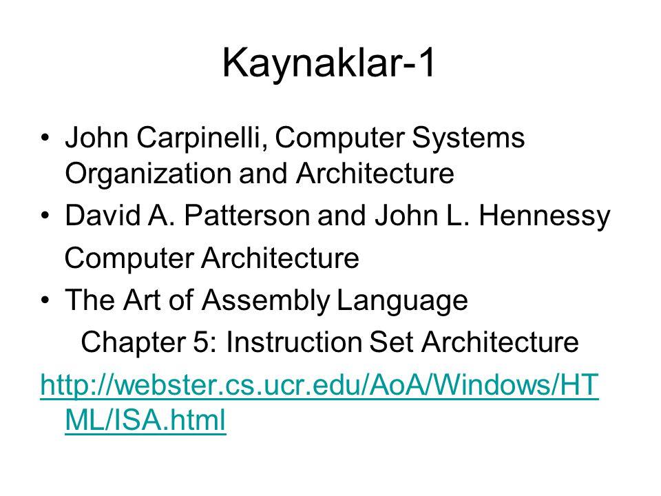 Kaynaklar-1 John Carpinelli, Computer Systems Organization and Architecture David A. Patterson and John L. Hennessy Computer Architecture The Art of A