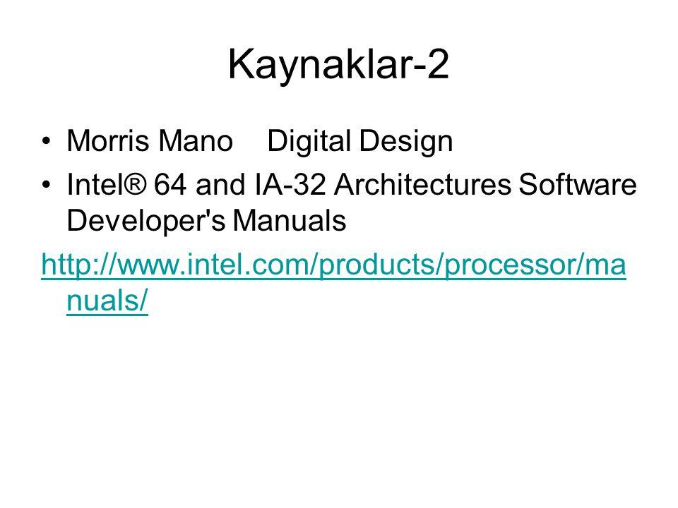 Kaynaklar-2 Morris Mano Digital Design Intel® 64 and IA-32 Architectures Software Developer's Manuals http://www.intel.com/products/processor/ma nuals