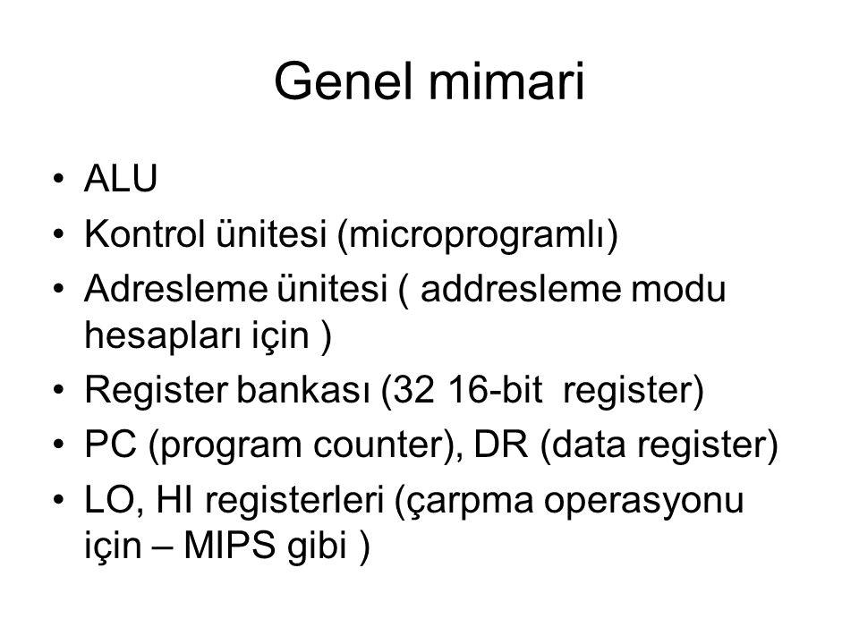 Genel mimari ALU Kontrol ünitesi (microprogramlı) Adresleme ünitesi ( addresleme modu hesapları için ) Register bankası (32 16-bit register) PC (progr