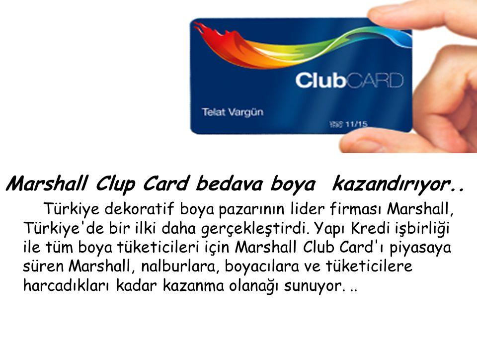 Marshall Clup Card bedava boya kazandırıyor.. Türkiye dekoratif boya pazarının lider firması Marshall, Türkiye'de bir ilki daha gerçekleştirdi. Yapı K