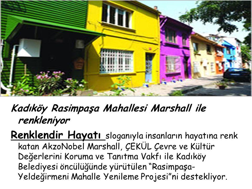 Kadıköy Rasimpaşa Mahallesi Marshall ile renkleniyor Renklendir Hayatı sloganıyla insanların hayatına renk katan AkzoNobel Marshall, ÇEKÜL Çevre ve Kü