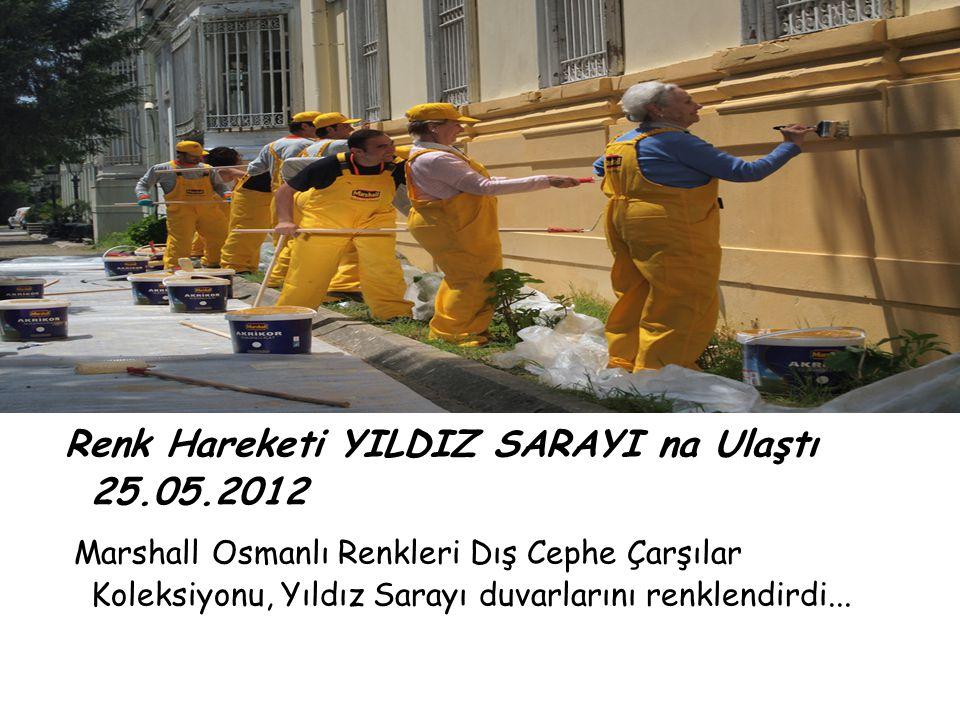 Renk Hareketi YILDIZ SARAYI na Ulaştı 25.05.2012 Marshall Osmanlı Renkleri Dış Cephe Çarşılar Koleksiyonu, Yıldız Sarayı duvarlarını renklendirdi...