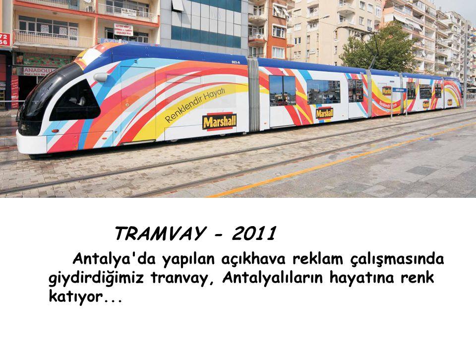 TRAMVAY - 2011 Antalya'da yapılan açıkhava reklam çalışmasında giydirdiğimiz tranvay, Antalyalıların hayatına renk katıyor...