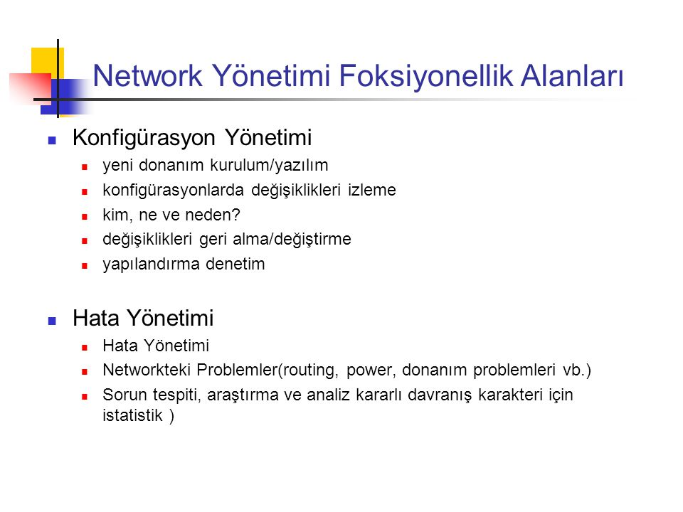 Network Yönetimi Foksiyonellik Alanları Konfigürasyon Yönetimi yeni donanım kurulum/yazılım konfigürasyonlarda değişiklikleri izleme kim, ne ve neden?